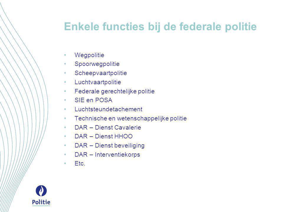 Enkele functies bij de federale politie •Wegpolitie •Spoorwegpolitie •Scheepvaartpolitie •Luchtvaartpolitie •Federale gerechtelijke politie •SIE en PO