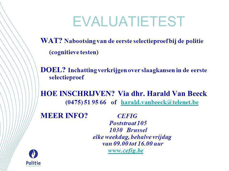 EVALUATIETEST WAT? Nabootsing van de eerste selectieproef bij de politie (cognitieve testen) DOEL? Inchatting verkrijgen over slaagkansen in de eerste