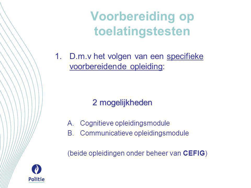 Voorbereiding op toelatingstesten  D.m.v het volgen van een specifieke voorbereidende opleiding: 2 mogelijkheden  Cognitieve opleidingsmodule  Communicatieve opleidingsmodule (beide opleidingen onder beheer van CEFIG)