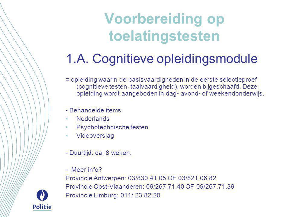Voorbereiding op toelatingstesten 1.A. Cognitieve opleidingsmodule = opleiding waarin de basisvaardigheden in de eerste selectieproef (cognitieve test