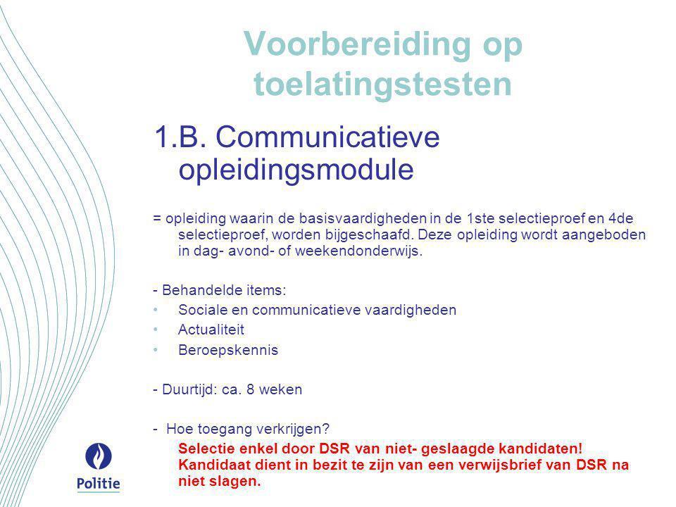 Voorbereiding op toelatingstesten 1.B. Communicatieve opleidingsmodule = opleiding waarin de basisvaardigheden in de 1ste selectieproef en 4de selecti