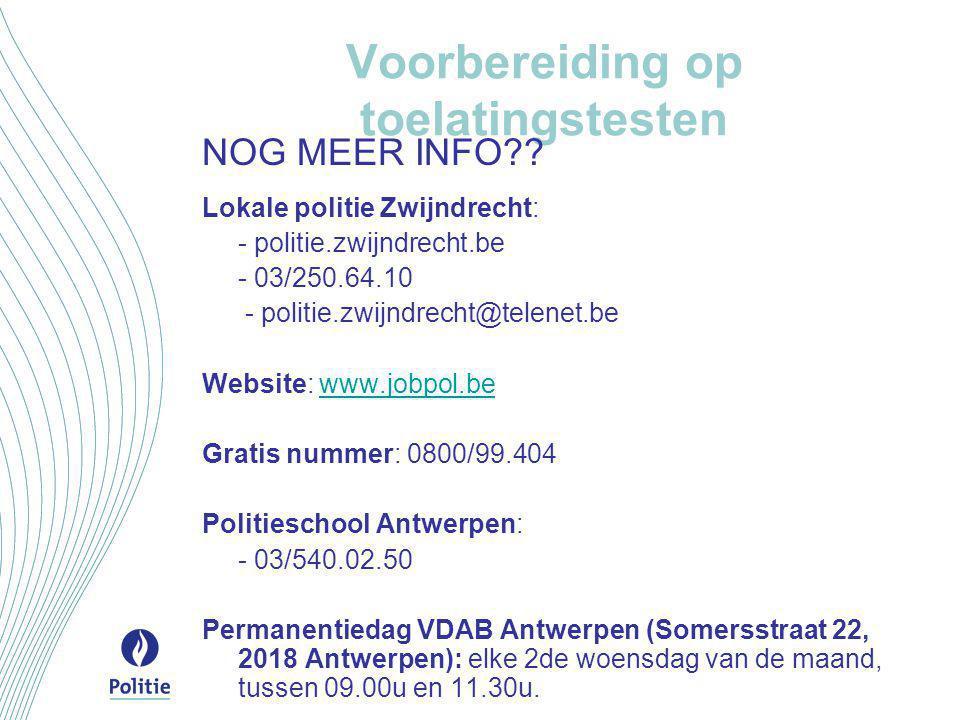 Voorbereiding op toelatingstesten NOG MEER INFO?? Lokale politie Zwijndrecht: - politie.zwijndrecht.be - 03/250.64.10 - politie.zwijndrecht@telenet.be