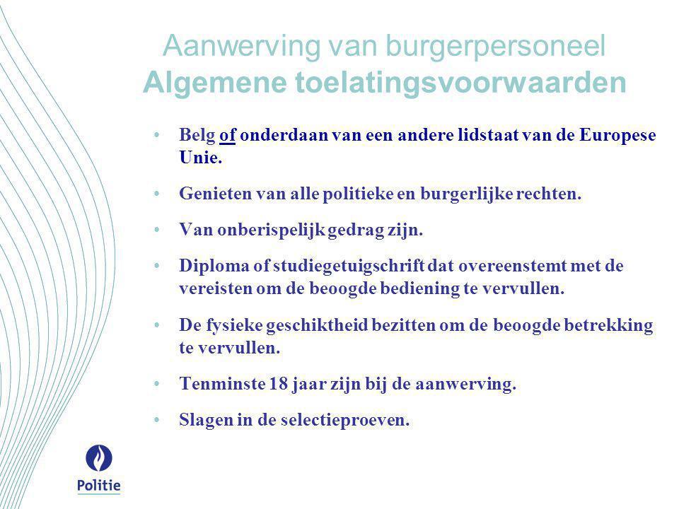 Aanwerving van burgerpersoneel Algemene toelatingsvoorwaarden •Belg of onderdaan van een andere lidstaat van de Europese Unie. •Genieten van alle poli