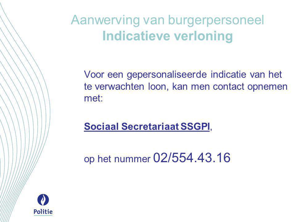 Aanwerving van burgerpersoneel Indicatieve verloning Voor een gepersonaliseerde indicatie van het te verwachten loon, kan men contact opnemen met: Soc