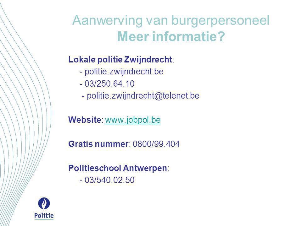 Aanwerving van burgerpersoneel Meer informatie? Lokale politie Zwijndrecht: - politie.zwijndrecht.be - 03/250.64.10 - politie.zwijndrecht@telenet.be W