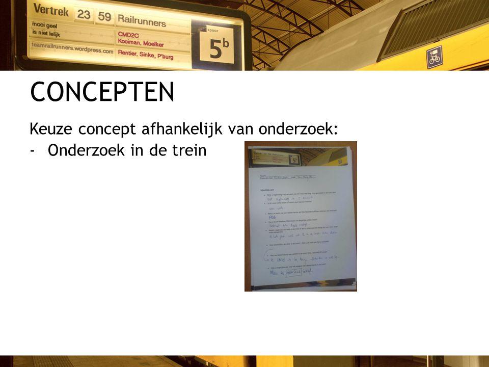 CONCEPTEN Keuze concept afhankelijk van onderzoek: -Onderzoek in de trein