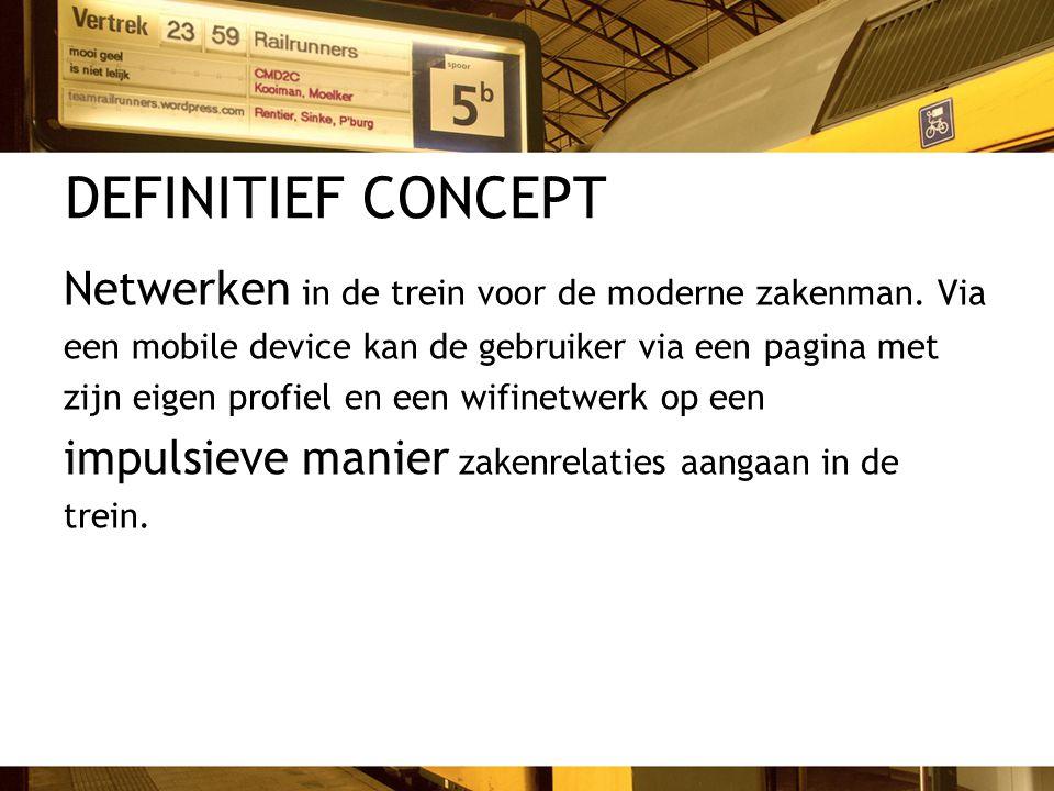 DEFINITIEF CONCEPT Netwerken in de trein voor de moderne zakenman. Via een mobile device kan de gebruiker via een pagina met zijn eigen profiel en een