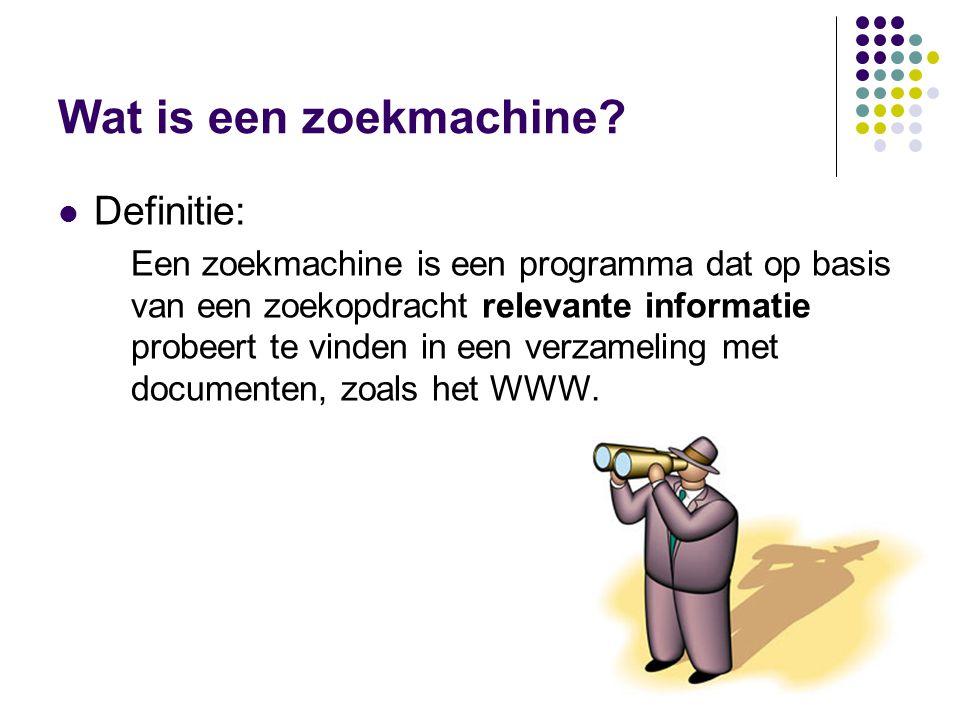Wat is een zoekmachine?  Definitie: Een zoekmachine is een programma dat op basis van een zoekopdracht relevante informatie probeert te vinden in een