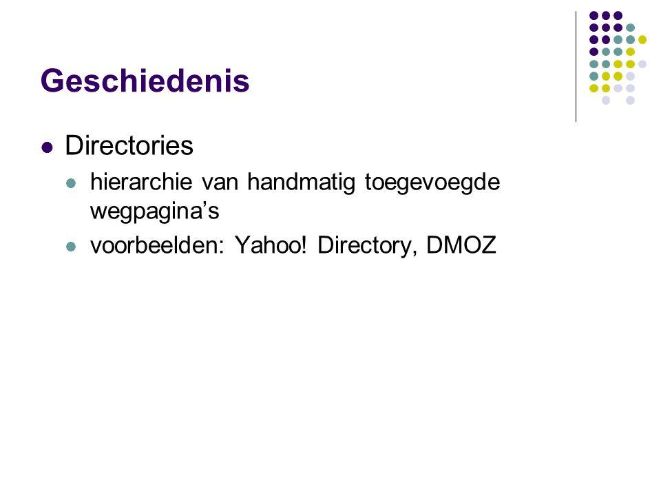 Geschiedenis  Directories  hierarchie van handmatig toegevoegde wegpagina's  voorbeelden: Yahoo! Directory, DMOZ