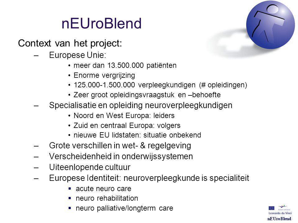 nEUroBlend Context van het project: –Europese Unie: •meer dan 13.500.000 patiënten •Enorme vergrijzing •125.000-1.500.000 verpleegkundigen (# opleidin