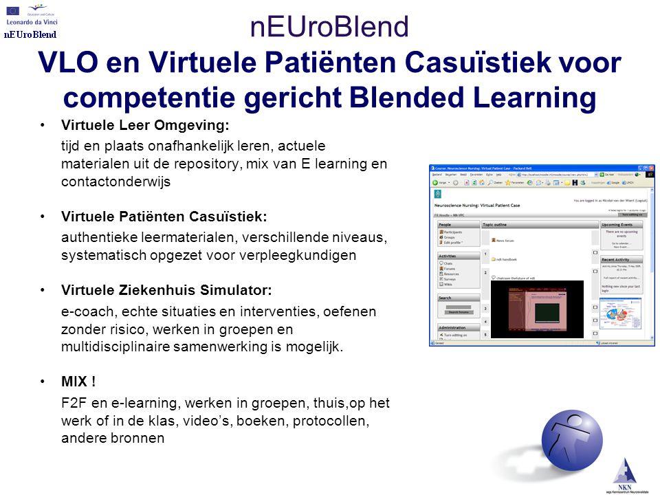 nEUroBlend VLO en Virtuele Patiënten Casuïstiek voor competentie gericht Blended Learning •Virtuele Leer Omgeving: tijd en plaats onafhankelijk leren,