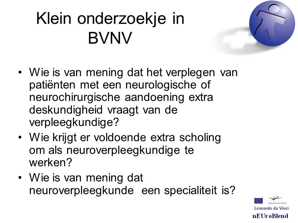 Klein onderzoekje in BVNV •Wie is van mening dat het verplegen van patiënten met een neurologische of neurochirurgische aandoening extra deskundigheid