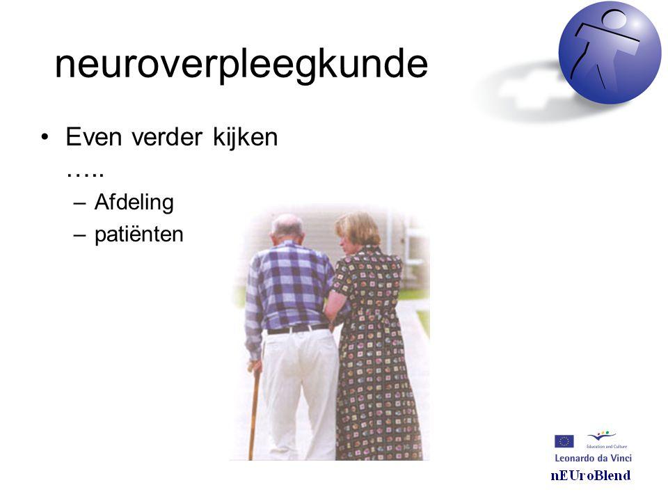 neuroverpleegkunde •Even verder kijken ….. –Afdeling –patiënten