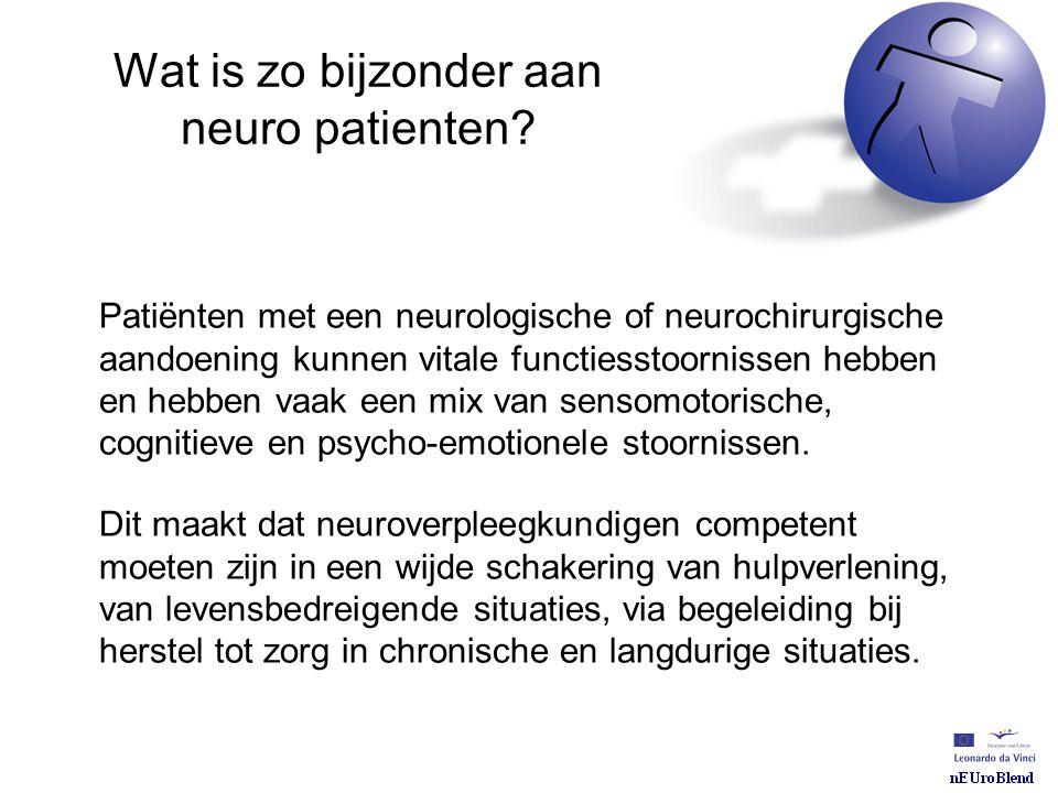 Wat is zo bijzonder aan neuro patienten? Patiënten met een neurologische of neurochirurgische aandoening kunnen vitale functiesstoornissen hebben en h