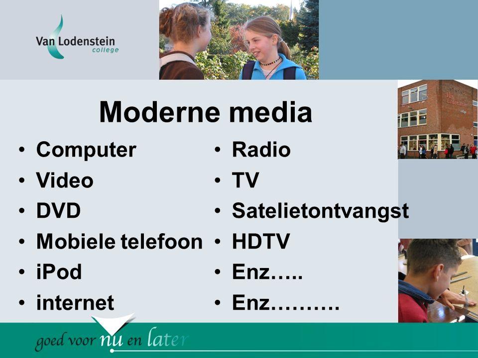 Moderne media •Computer •Video •DVD •Mobiele telefoon •iPod •internet •Radio •TV •Satelietontvangst •HDTV •Enz….. •Enz……….
