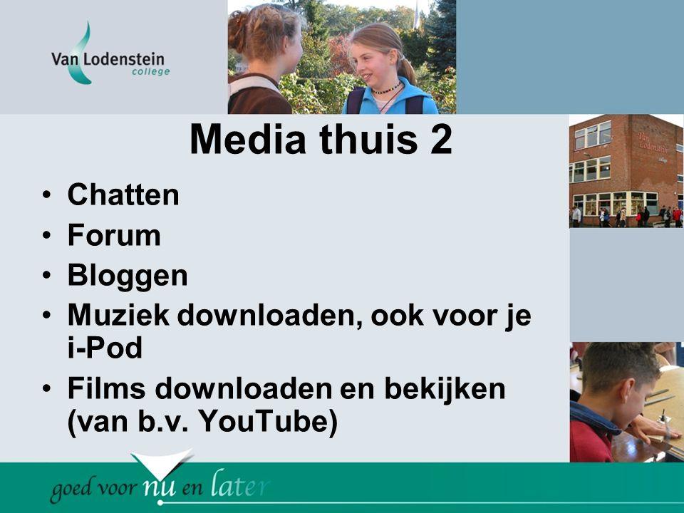 Media thuis 2 •Chatten •Forum •Bloggen •Muziek downloaden, ook voor je i-Pod •Films downloaden en bekijken (van b.v. YouTube)