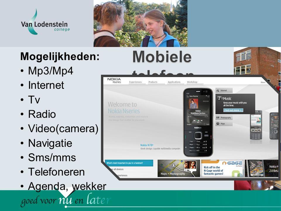 Mogelijkheden: •Mp3/Mp4 •Internet •Tv •Radio •Video(camera) •Navigatie •Sms/mms •Telefoneren •Agenda, wekker