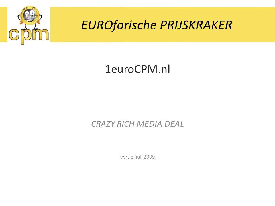 Inhoud  Over 1euroCPM.nl  CRAZY RICH MEDIA DEAL  Netwerk  Technische specificaties  Contactgegevens