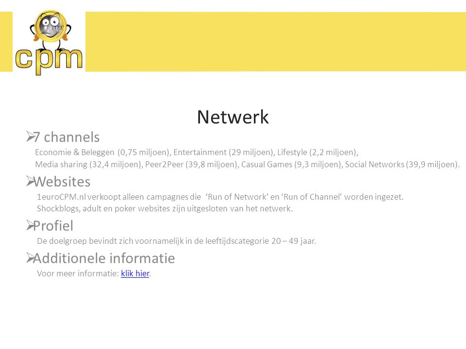 Netwerk  7 channels Economie & Beleggen (0,75 miljoen), Entertainment (29 miljoen), Lifestyle (2,2 miljoen), Media sharing (32,4 miljoen), Peer2Peer