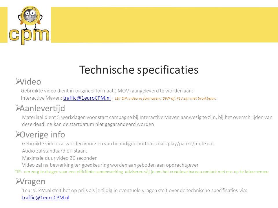Technische specificaties  Video Gebruikte video dient in origineel formaat (.MOV) aangeleverd te worden aan: Interactive Maven: traffic@1euroCPM.nl.