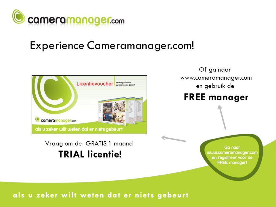Experience Cameramanager.com! Vraag om de GRATIS 1 maand TRIAL licentie! Of ga naar www.cameramanager.com en gebruik de FREE manager
