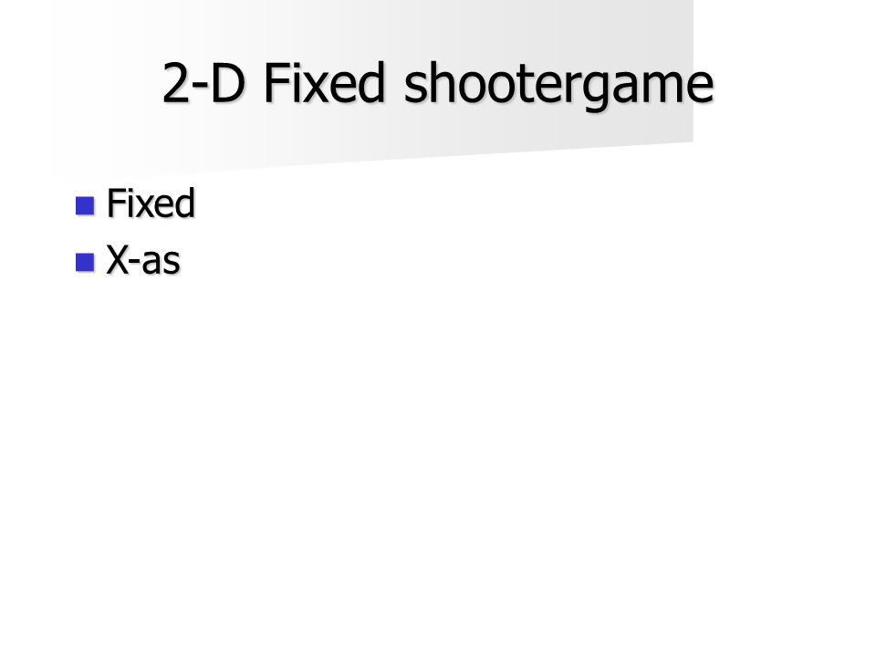 2-D Fixed shootergame  Fixed  X-as