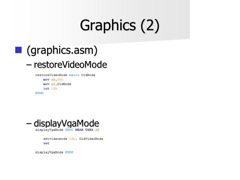 Graphics (2)  (graphics.asm) –restoreVideoMode –displayVgaMode