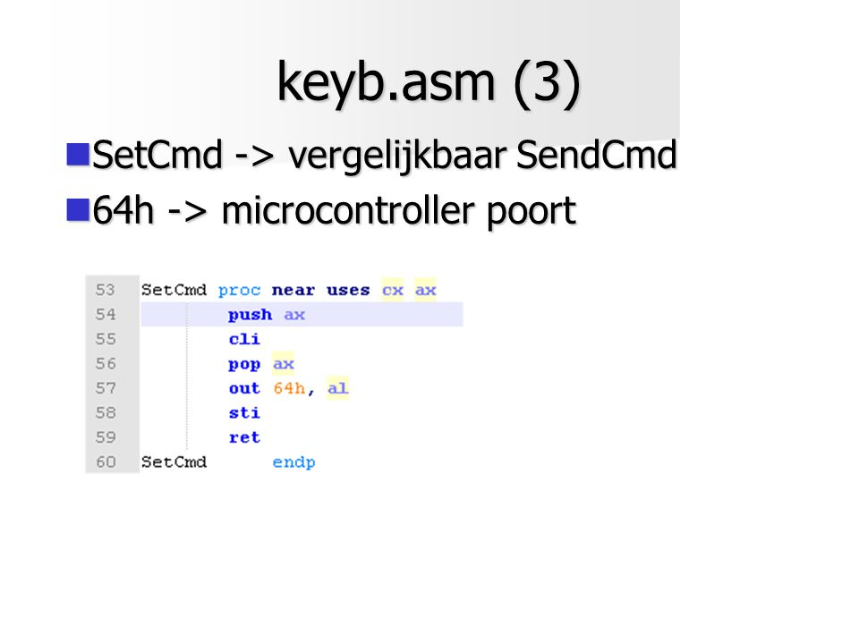 keyb.asm (3)  SetCmd -> vergelijkbaar SendCmd  64h -> microcontroller poort