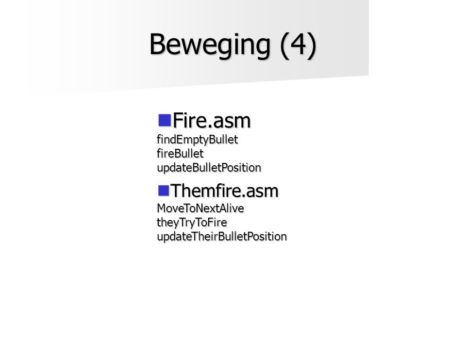 Beweging (4)  Fire.asm findEmptyBulletfireBulletupdateBulletPosition  Themfire.asm MoveToNextAlivetheyTryToFireupdateTheirBulletPosition