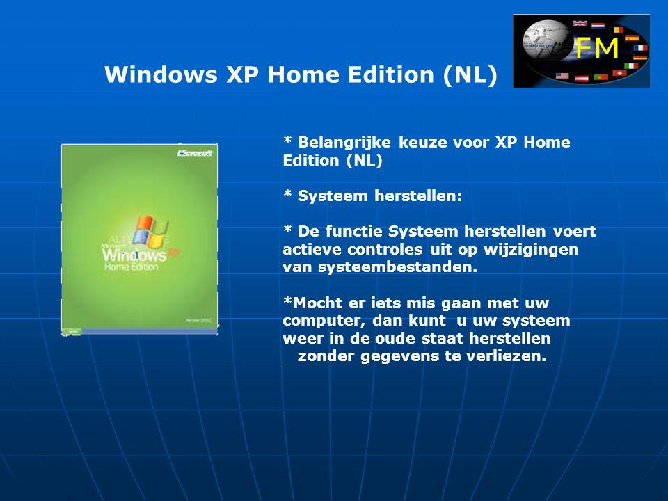 Windows XP Home Edition (NL) * Belangrijke keuze voor XP Home Edition (NL) * Systeem herstellen: * De functie Systeem herstellen voert actieve controles uit op wijzigingen van systeembestanden.