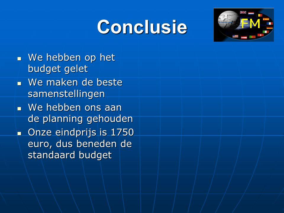 Conclusie  We hebben op het budget gelet  We maken de beste samenstellingen  We hebben ons aan de planning gehouden  Onze eindprijs is 1750 euro, dus beneden de standaard budget