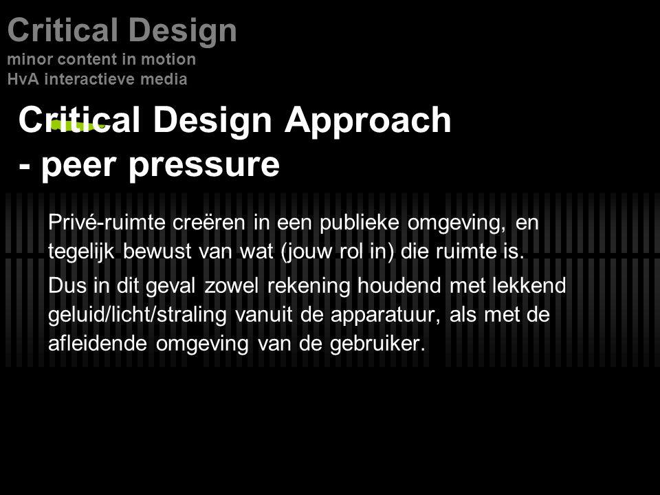 Critical Design Approach - peer pressure Privé-ruimte creëren in een publieke omgeving, en tegelijk bewust van wat (jouw rol in) die ruimte is.