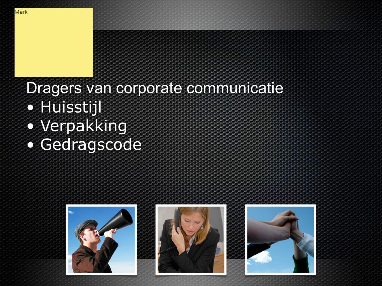 Dragers van corporate communicatie • Huisstijl • Verpakking • Gedragscode Dragers van corporate communicatie • Huisstijl • Verpakking • Gedragscode Mark