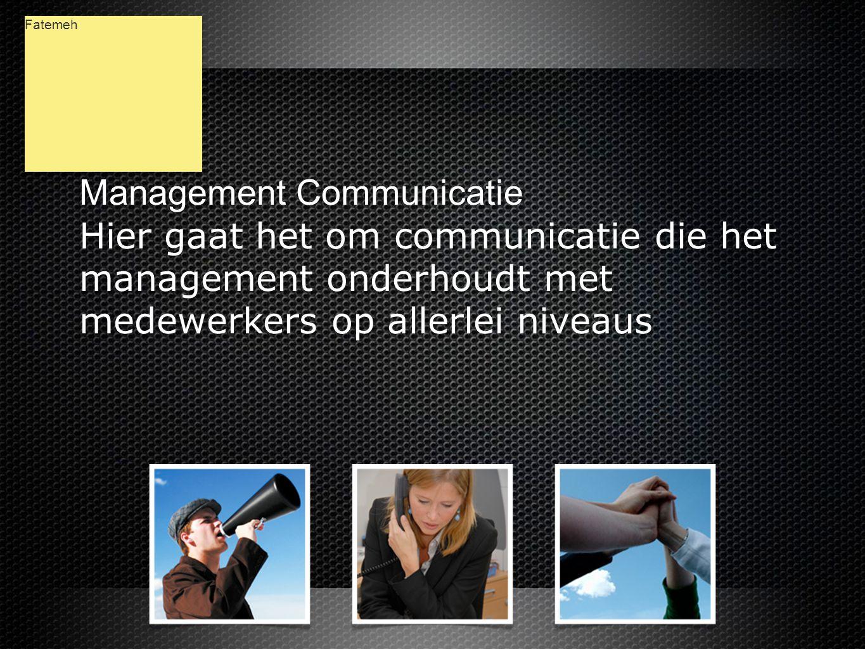 Management Communicatie Hier gaat het om communicatie die het management onderhoudt met medewerkers op allerlei niveaus Management Communicatie Hier gaat het om communicatie die het management onderhoudt met medewerkers op allerlei niveaus Fatemeh
