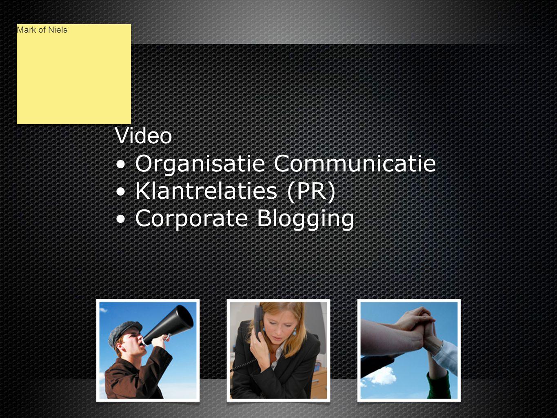 Video • Organisatie Communicatie • Klantrelaties (PR) • Corporate Blogging Video • Organisatie Communicatie • Klantrelaties (PR) • Corporate Blogging Mark of Niels