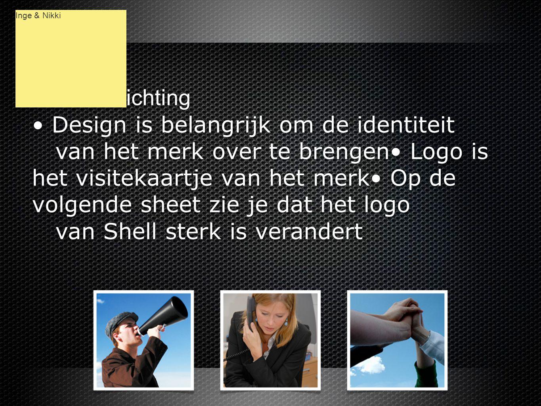 Korte toelichting • Design is belangrijk om de identiteit van het merk over te brengen• Logo is het visitekaartje van het merk• Op de volgende sheet zie je dat het logo van Shell sterk is verandert Korte toelichting • Design is belangrijk om de identiteit van het merk over te brengen• Logo is het visitekaartje van het merk• Op de volgende sheet zie je dat het logo van Shell sterk is verandert Inge & Nikki