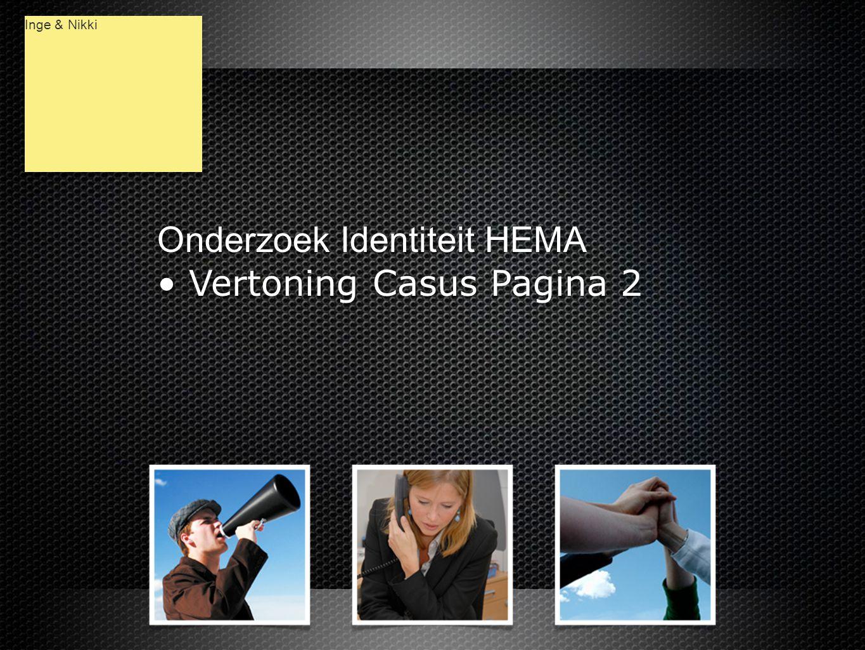 Onderzoek Identiteit HEMA • Vertoning Casus Pagina 2 Onderzoek Identiteit HEMA • Vertoning Casus Pagina 2 Inge & Nikki