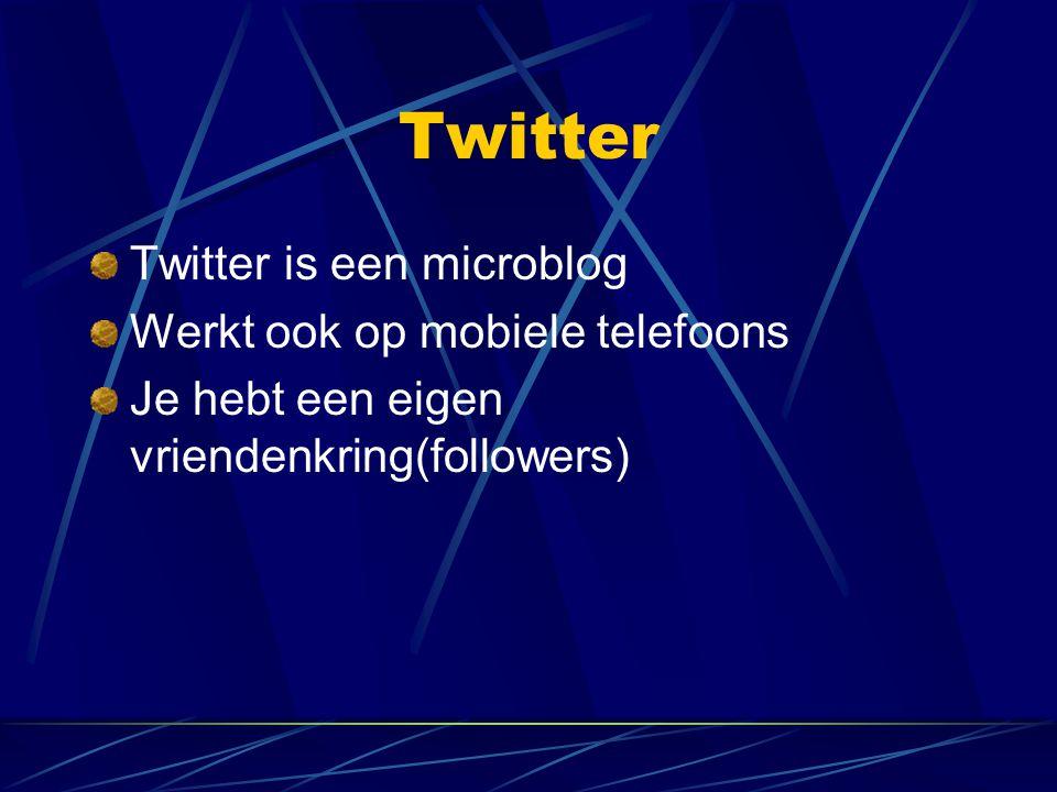 Twitter Twitter is een microblog Werkt ook op mobiele telefoons Je hebt een eigen vriendenkring(followers)