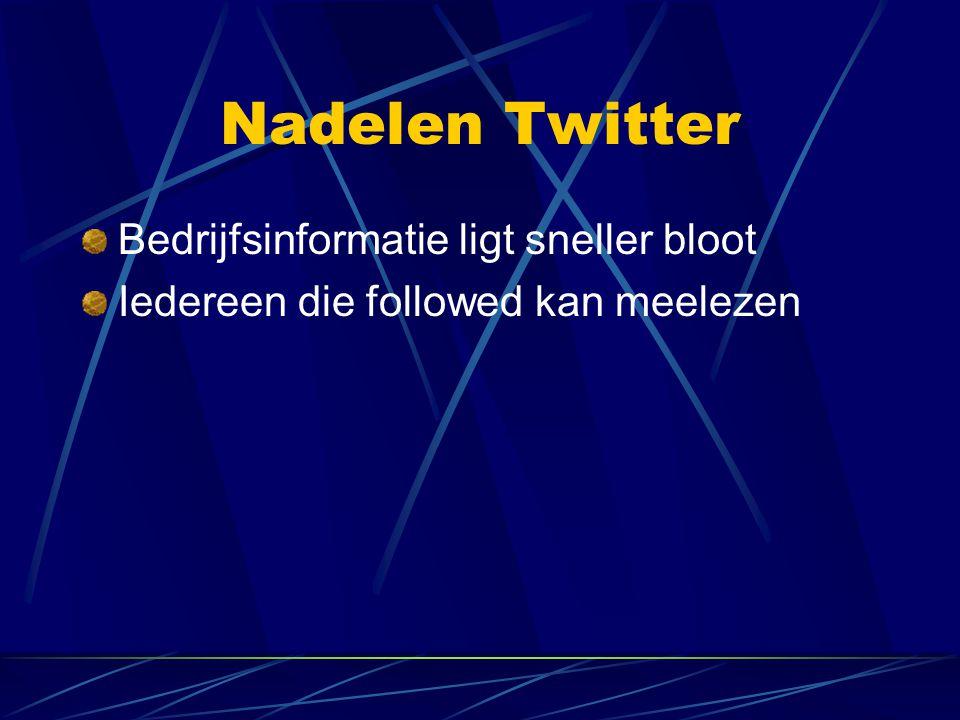 Nadelen Twitter Bedrijfsinformatie ligt sneller bloot Iedereen die followed kan meelezen