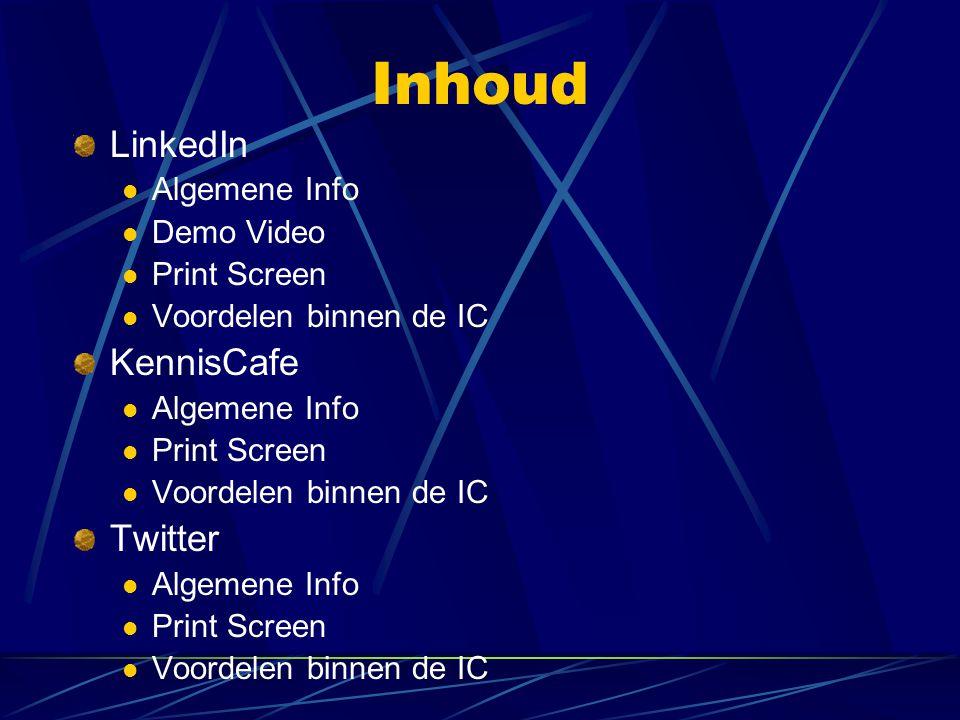 Inhoud LinkedIn  Algemene Info  Demo Video  Print Screen  Voordelen binnen de IC KennisCafe  Algemene Info  Print Screen  Voordelen binnen de I