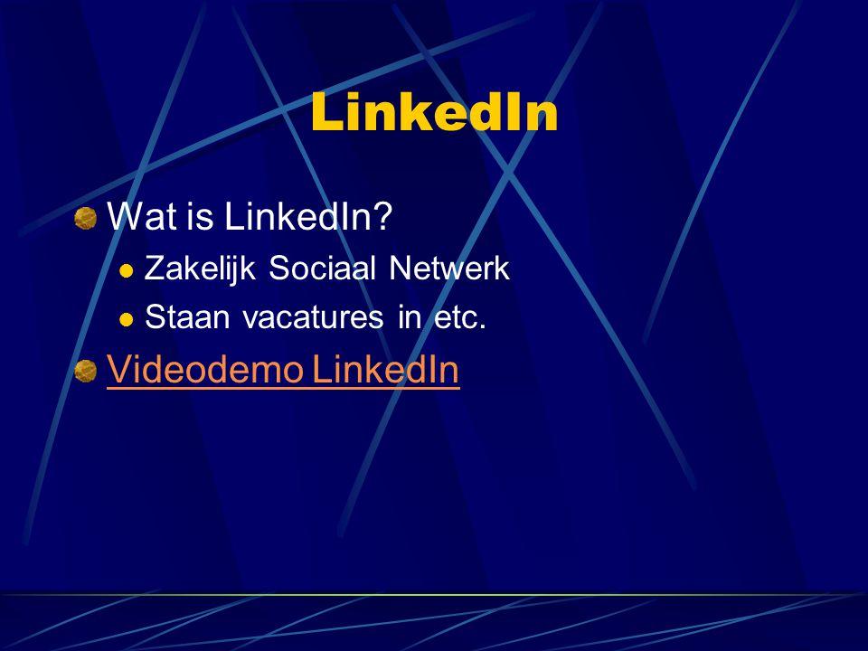 LinkedIn Wat is LinkedIn?  Zakelijk Sociaal Netwerk  Staan vacatures in etc. Videodemo LinkedIn