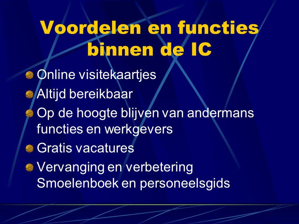 Voordelen en functies binnen de IC Online visitekaartjes Altijd bereikbaar Op de hoogte blijven van andermans functies en werkgevers Gratis vacatures