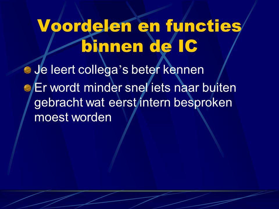 Voordelen en functies binnen de IC Je leert collega ' s beter kennen Er wordt minder snel iets naar buiten gebracht wat eerst intern besproken moest w
