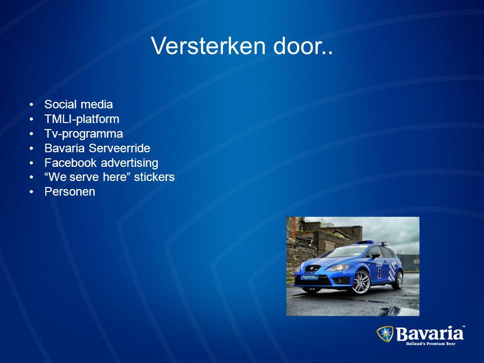 """Versterken door.. •Social media •TMLI-platform •Tv-programma •Bavaria Serveerride •Facebook advertising •""""We serve here"""" stickers •Personen"""