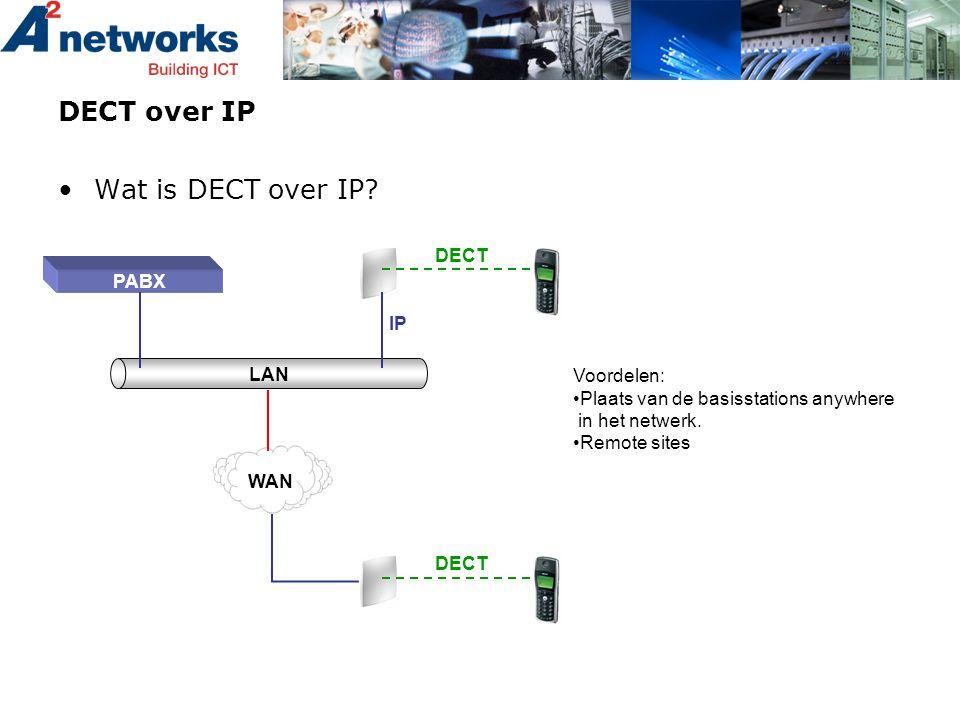 DECT over IP •Wat is DECT over IP? LAN PABX DECT IP WAN DECT Voordelen: •Plaats van de basisstations anywhere in het netwerk. •Remote sites