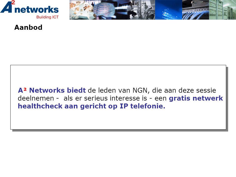 Aanbod A² Networks biedt de leden van NGN, die aan deze sessie deelnemen - als er serieus interesse is - een gratis netwerk healthcheck aan gericht op