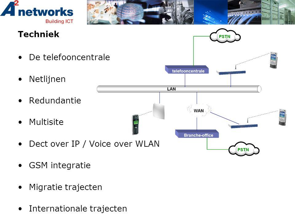 Techniek •De telefooncentrale •Netlijnen •Redundantie •Multisite •Dect over IP / Voice over WLAN •GSM integratie •Migratie trajecten •Internationale t