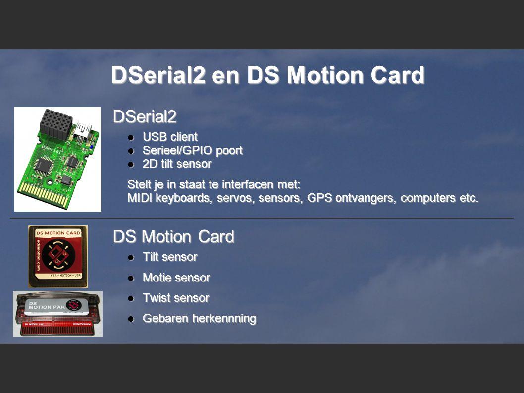 DSerial2 en DS Motion Card DSerial2 DSerial2  USB client  Serieel/GPIO poort  2D tilt sensor Stelt je in staat te interfacen met: MIDI keyboards, servos, sensors, GPS ontvangers, computers etc.