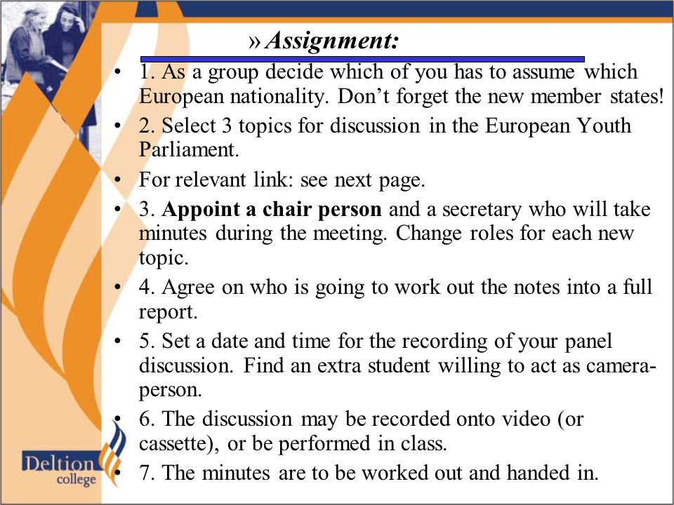 »Assignment: •1. As a group decide which of you has to assume which European nationality. Don't forget the new member states! •2. Select 3 topics for