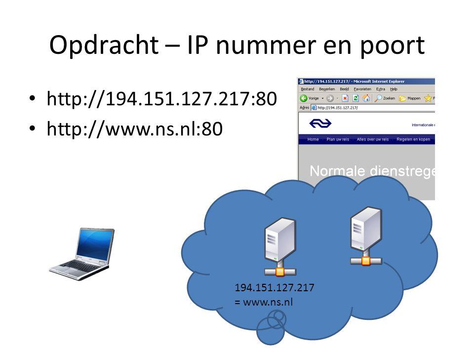 Opdracht – IP nummer en poort • http://194.151.127.217:80 • http://www.ns.nl:80 194.151.127.217 = www.ns.nl